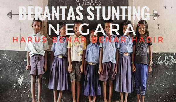 Berantas Stunting: Negara Harus Benar-Benar Hadir